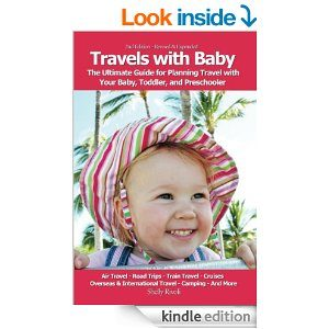 Kindle edition of Travels with Baby: The Ultimate Guide for Planning Travel with Your Baby, Toddler, and Preschooler