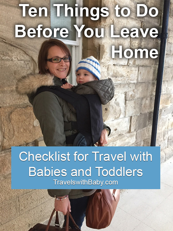 The checklist for travel with babies and toddlers: Ten things to do before you leave home.