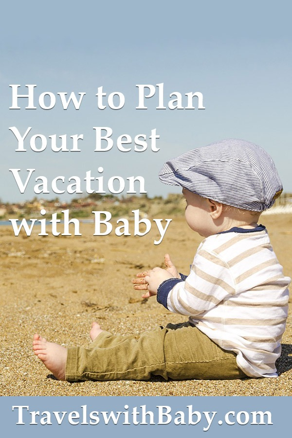 best vacation with baby, how to plan yours